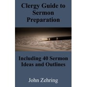 Clergy Guide to Sermon Preparation: Including 40 Sermon Ideas and Outlines - eBook