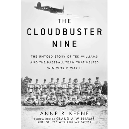 The Cloudbuster Nine : The Untold Story of Ted Williams and the Baseball Team That Helped Win World War