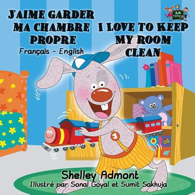 J'Aime Garder Ma Chambre Propre I Love to Keep My Room Clean : French English Bilingual Edition