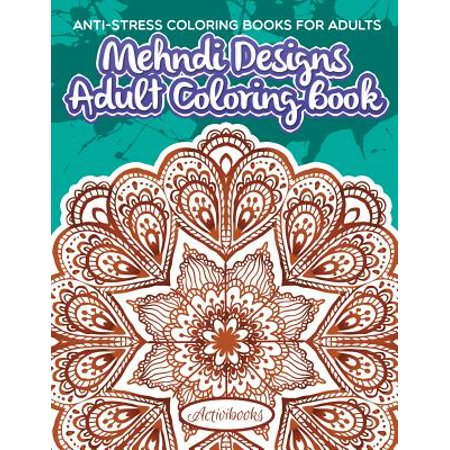 Mehndi Designs Adult Coloring Book : Anti-Stress Coloring Books for (New Best Mehndi Design)