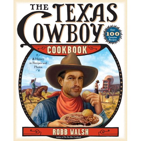 The Texas Cowboy Cookbook : A History in Recipes and