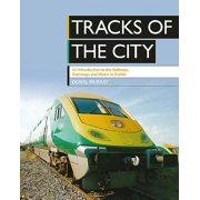 Tracks of the City : An Introduction to the Railways, Tramways and Metro in Dublin