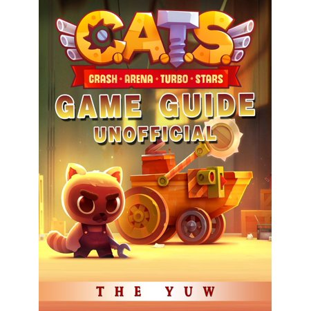 Cats Crash Arena Turbo Stars Game Guide Unofficial - (Cats Crash Arena Turbo Stars Mod Apk)