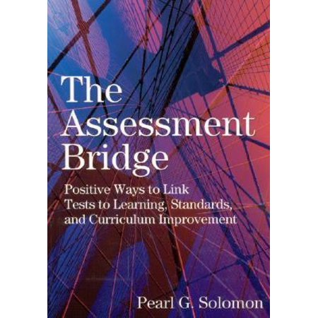 The Assessment Bridge: Positive Ways to Link Tests to Learning, Standards, and Curriculum