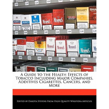 A Guide to the Health Effects of Tobacco Including Major Companies, Additives Cigarettes, Cancers, and