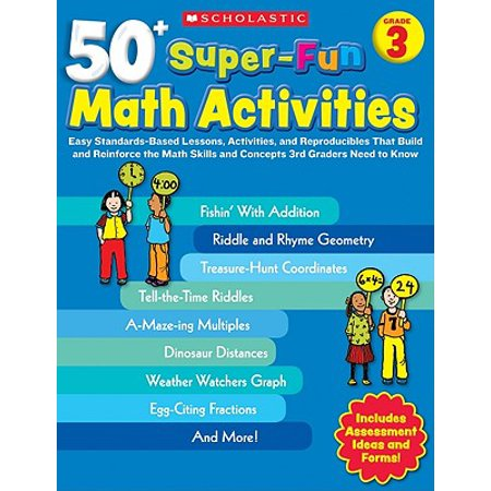50+ Super-Fun Math Activities: Grade 3 : Easy Standards-Based Lessons, Activities, and Reproducibles That Build and Reinforce the Math Skills and Concepts 3rd Graders Need to Know