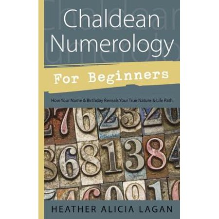 Chaldean Numerology for Beginners: How Your Name and Birthday Reveal Your True Nature & Life Path - (One Direction Names And Ages And Birthdays)