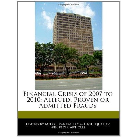 Financial Crisis Of 2007 To 2010  Alleged  Proven Or Admitted Frauds
