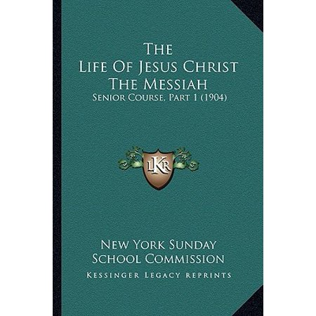 The Life of Jesus Christ the Messiah: Senior Course, Part 1 (1904)