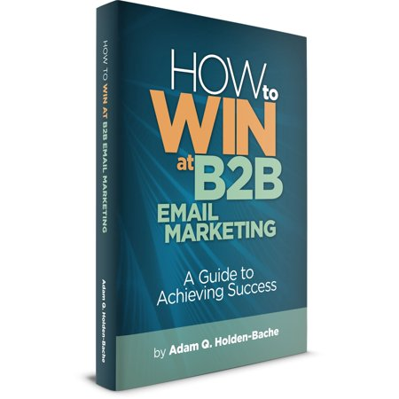 How To Win At B2B Email Marketing: A Guide To Achieving Success -