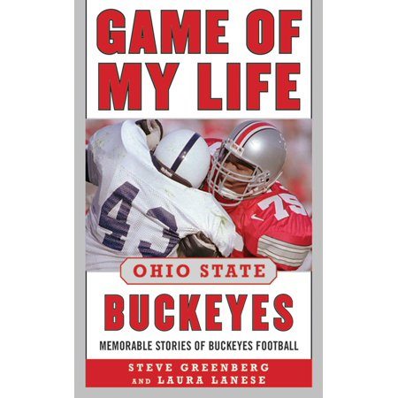 Game of My Life Ohio State Buckeyes : Memorable Stories of Buckeye Football