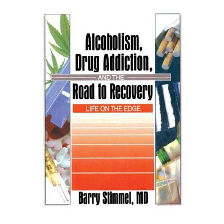 Alcoholism, Drug Addiction, and the Road to Recovery : Life on the