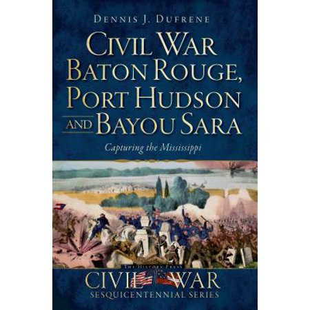 Civil War Baton Rouge, Port Hudson and Bayou Sara - eBook (Halloween Stores In Baton Rouge)