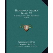 Harriman Alaska Series V2 : History, Geography, Resources (1901)