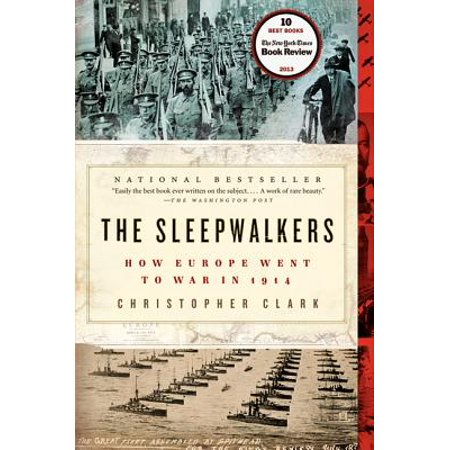 The Sleepwalkers : How Europe Went to War in 1914 (A Boy Went To War In 1914)