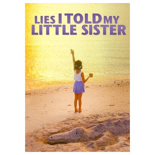 Lies I Told My Little Sister (2014)