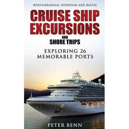 Mediterranean, European and Baltic Cruise Ship Excursions and Shore Trips : Exploring 26 Memorable