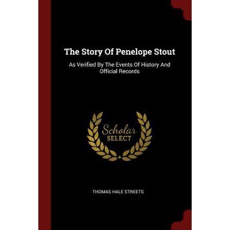 The Story of Penelope Stout : As Verified by the Events of History and Official Records - The Story Of Halloween History