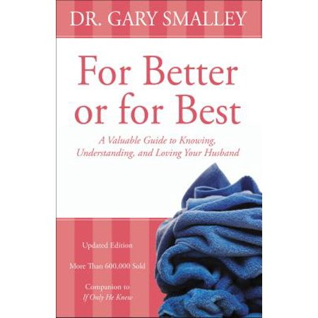 For Better or for Best : A Valuable Guide to Knowing, Understanding, and Loving Your