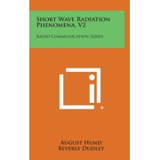 Short Wave Radiation Phenomena, V2 : Radio Communication Series