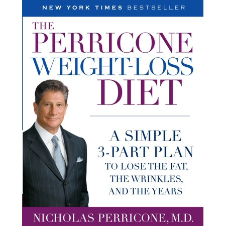 The Perricone Weight-Loss Diet : A Simple 3-Part Plan to Lose the Fat, the Wrinkles, and the (Best Low Fat Diet Plan)