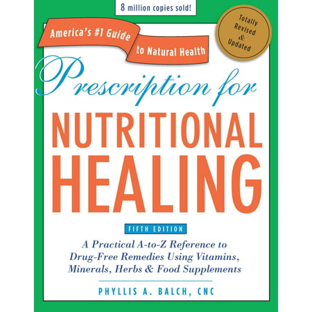 Prescription for Nutritional Healing, Fifth Edition : A Practical A-to-Z Reference to Drug-Free Remedies Using Vitamins, Minerals, Herbs & Food (Find Best Price On Prescriptions)