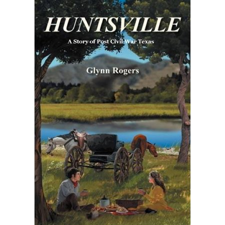Huntsville: A Story of Post Civil War Texas - eBook - The Home Depot Huntsville Al
