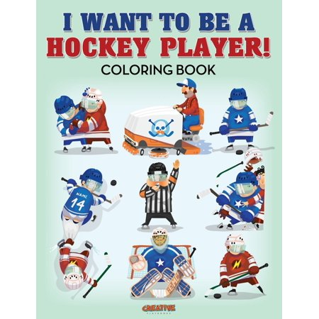 I Want to Be a Hockey Player! Coloring Book (Hockey Players Pretend They Re Not Hurt)
