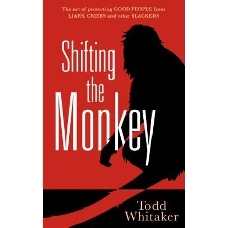 Shifting the Monkey : The Art of Protecting Good People from Liars, Criers, and Other Slackers (Slacker Radio)