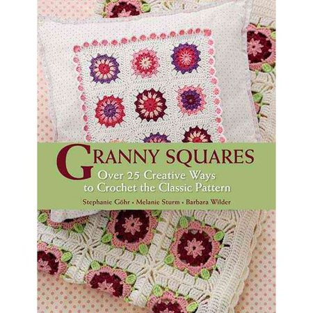 Granny Squares: Over 25 Creative Ways to Crochet the Classic Pattern