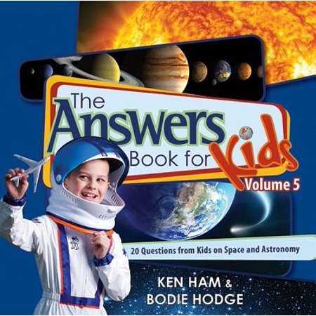 The Answers Book for Kids, Volume 5 : 20 Questions from Kids on Space and