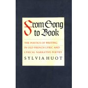 From Song to Book: The Poetics of Writing in Old French Lyric and Lyrical Narrative Poetry (Paperback)