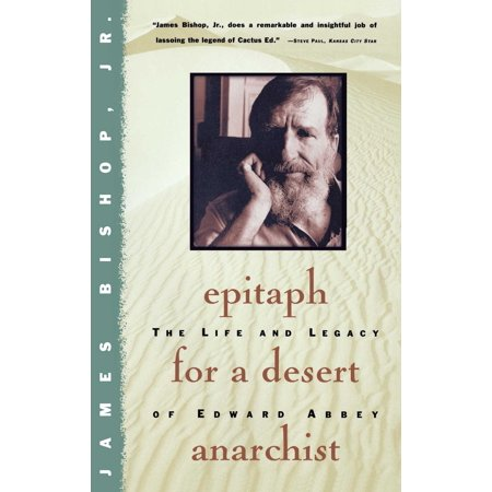 Epitaph For A Desert Anarchist : The Life And Legacy Of Edward