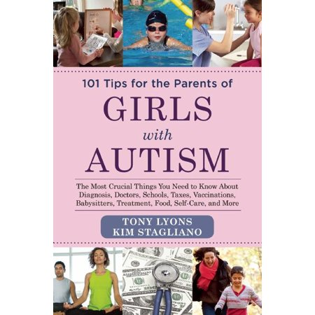 101 Tips for the Parents of Girls with Autism : The Most Crucial Things You Need to Know about Diagnosis, Doctors, Schools, Taxes, Vaccinations, Babysitters, Treatment, Food, Self-Care, and More - School Things