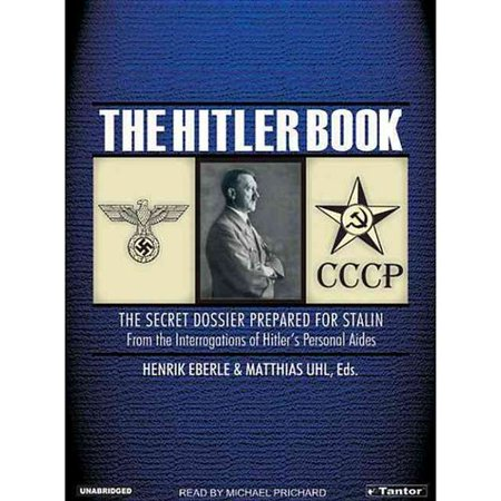 Hitler Book: The Secret Dossier Prepared for Stalin from the Interrogations of Hitler's Personal Aides