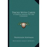 Tricks with Cards : A Complete Manual of Card Conjuring