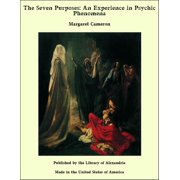 The Seven Purposes: An Experience in Psychic Phenomena - eBook