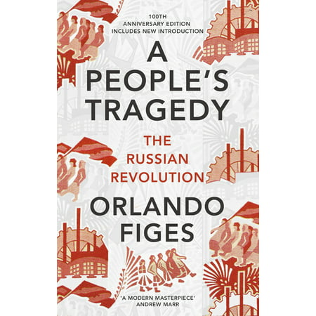 A People's Tragedy : The Russian Revolution 1891-1924 - centenary edition with new - Revolution Orlando Halloween