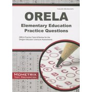 ORELA Elementary Education Practice Questions : ORELA Practice Tests & Review for the Oregon Educator Licensure Assessments