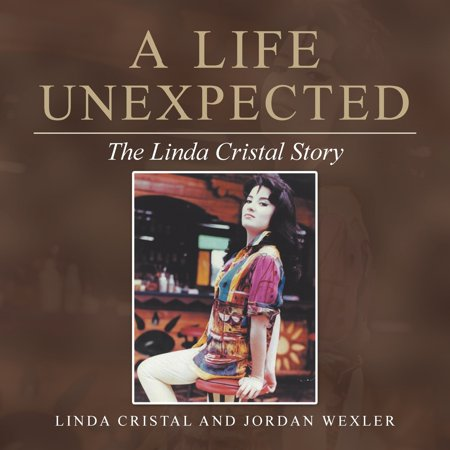 A Life Unexpected : The Linda Cristal Story (Lindas Blumen-shop)