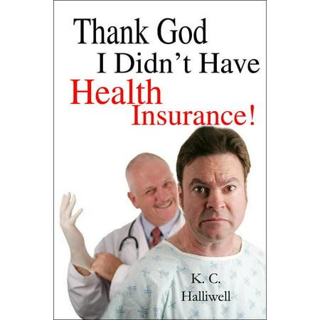 Thank God I Didn't Have Health Insurance! - eBook