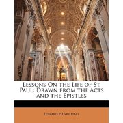 Lessons on the Life of St. Paul : Drawn from the Acts and the Epistles
