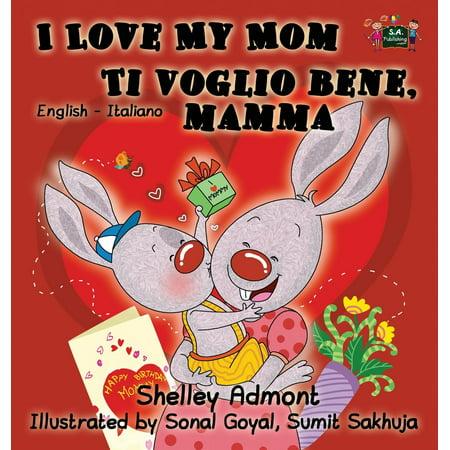 (I Love My Mom Ti Voglio Bene, Mamma : English Italian Bilingual Edition)
