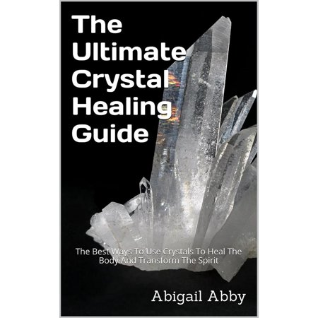The Ultimate Crystal Healing Guide The Best Ways To Use Crystals To Heal The Body And Transform The Spirit - (Best Way To Use Heroin)