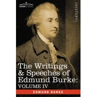 The Writings & Speeches of Edmund Burke : Volume IV - Letter to a Member of the National Assembly; Appeal from the New to the Old Whigs; Policy of the