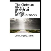 The Christian Library : A Reprint of Popular Religious Works