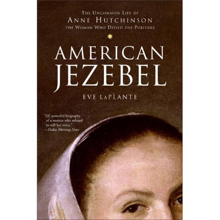 American Jezebel : The Uncommon Life of Anne Hutchinson, the Woman Who Defied the Puritans for $<!---->