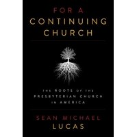 For a Continuing Church : The Roots of the Presbyterian Church in America