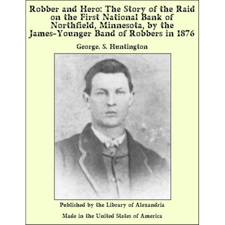 Robber and Hero: The Story of the Raid on the First National Bank of Northfield, Minnesota, by the James-Younger Band of Robbers in 1876 - eBook](Bank Robber Halloween)