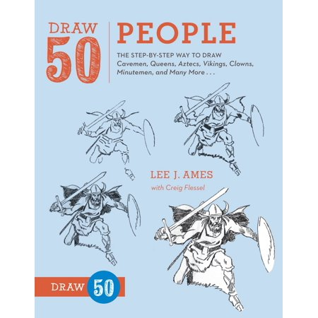 Draw 50 People : The Step-by-Step Way to Draw Cavemen, Queens, Aztecs, Vikings, Clowns, Minutemen, and Many More...
